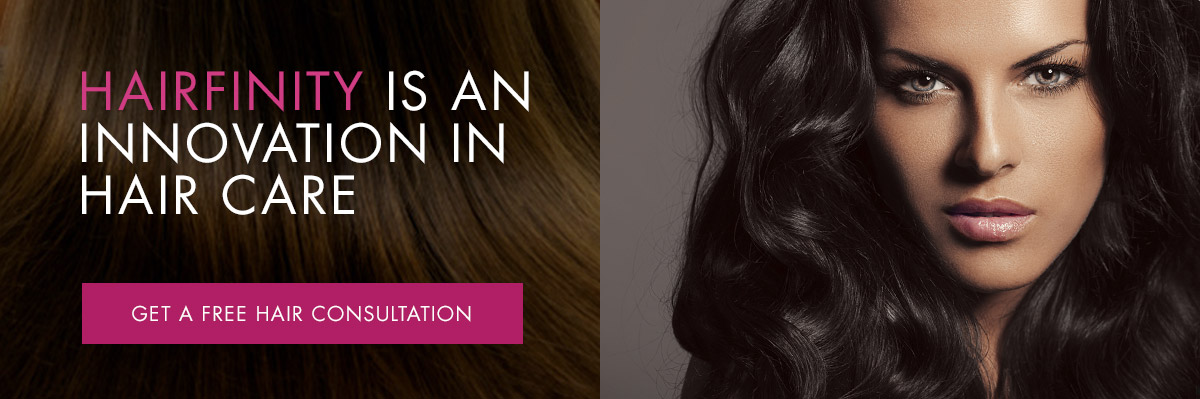 Hairfinity is an innovation in hair care. Get a free hair consultation